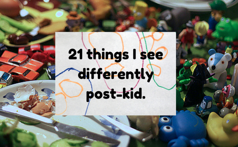 Things I see differently post-kid