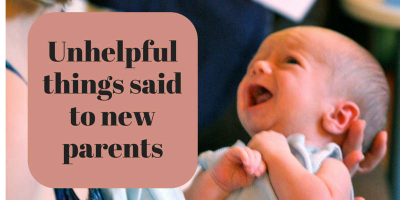 Unhelpful things said to new parents